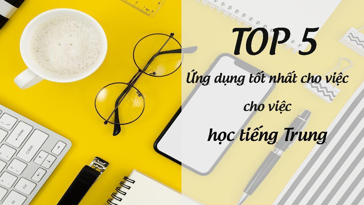 Top 5 Ứng Dụng Học Tiếng Trung Tốt Nhất