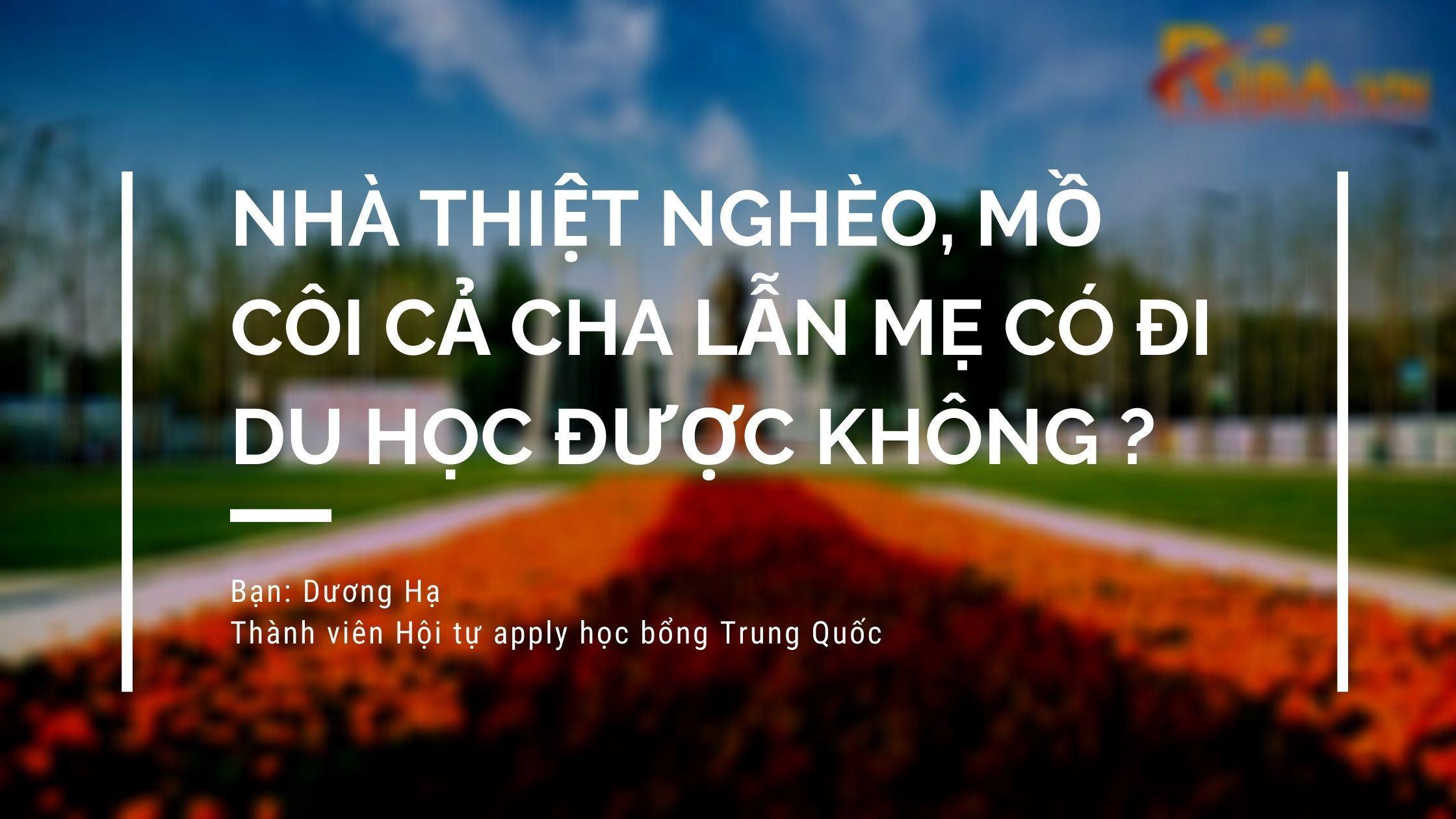 Nhà Thiệt Nghèo, Mồ Côi Cả Cha Lẫn Mẹ Có Đi Du Học Trung Quốc Được Không?