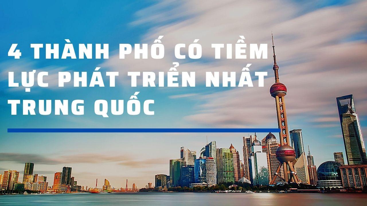 4 Thành Phố Có Tiềm Lực Phát Triển Nhất Trung Quốc