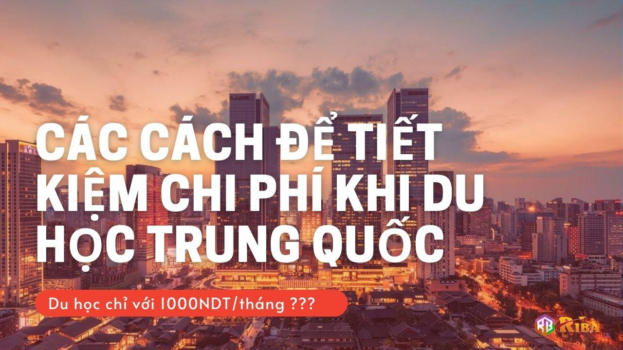 Cac Cach De Tiet Kiem Chi Phi Khi Du Hoc Trung Quoc 2021