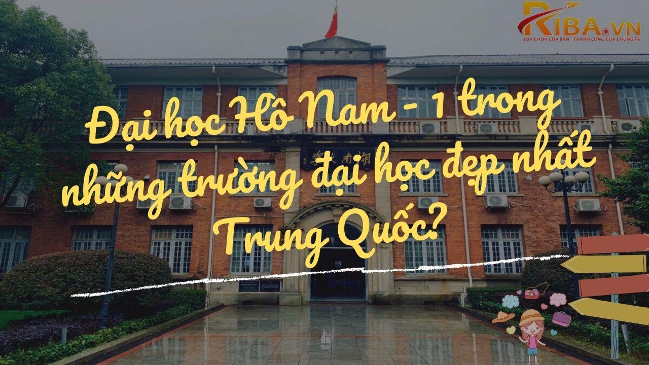 """Có Gì Trong Ngôi Trường Đẹp Nhất Trung Quốc """" Đại Học Hồ Nam """""""