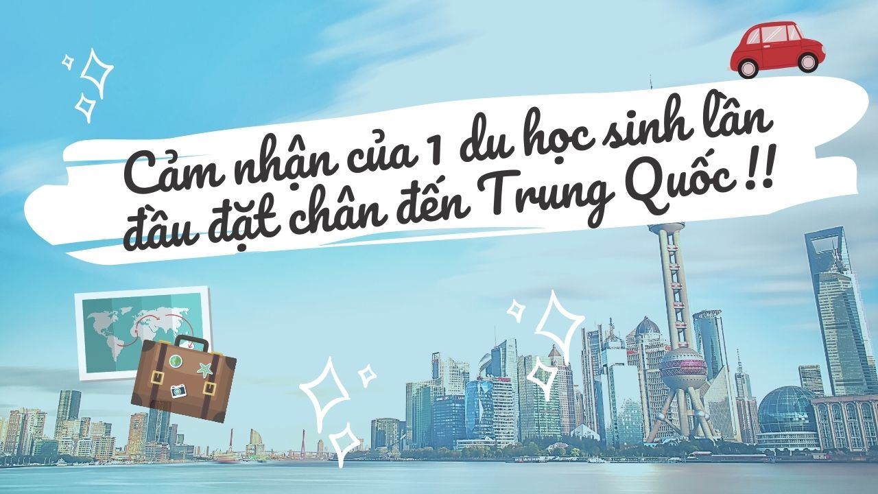 Chia Sẻ Thú Vị Của Cô Du Học Sinh Thái Lan Cảm Nhận Về Ngày Đầu Mới Đến Trung Quốc