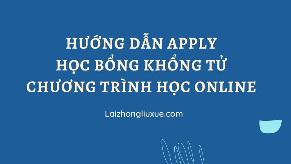 Hướng dẫn Apply Học bổng Khổng Tử chương trình học Online